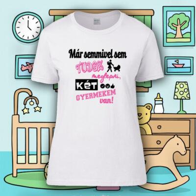 Semmivel sem tudsz meglepni, 2 gyerekem van - Női póló