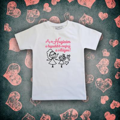 Az én Hugicám a legcukibb csajszi a világon - Gyerkőc póló (fehér)