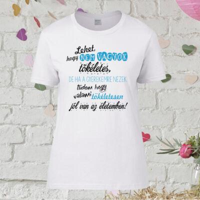 Lehet, hogy nem vagyok tökéletes - Női póló