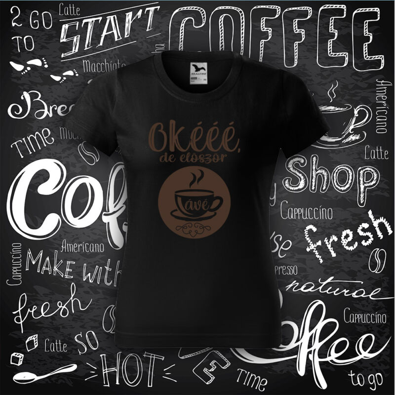 Okééé, de először Kávé - Női póló